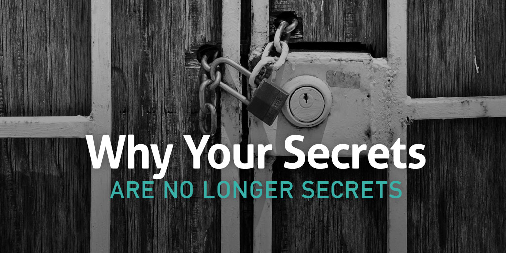 Why Your Secrets Are No Longer Secrets