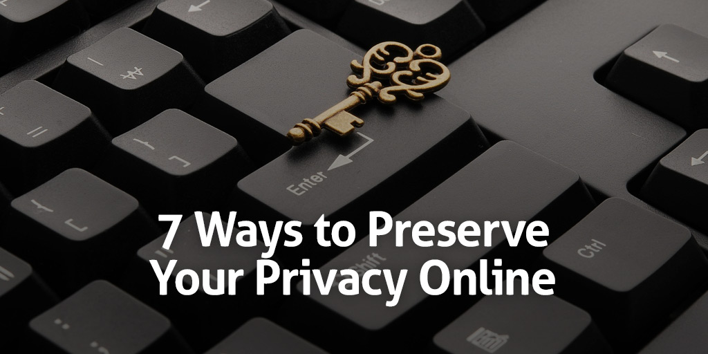 7 Ways to Preserve Your Privacy Online