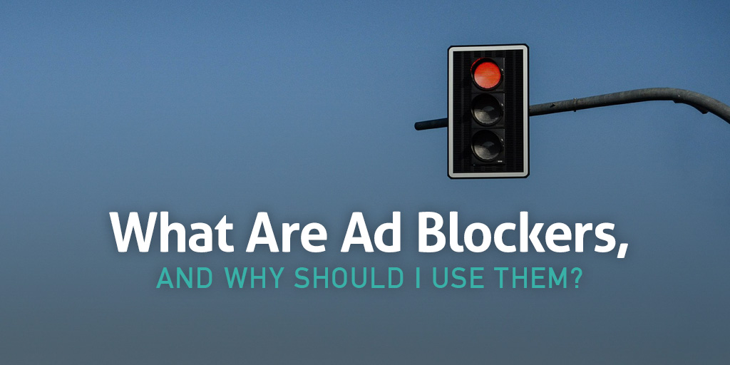What Are Ad Blockers and Why Should I Use Them?