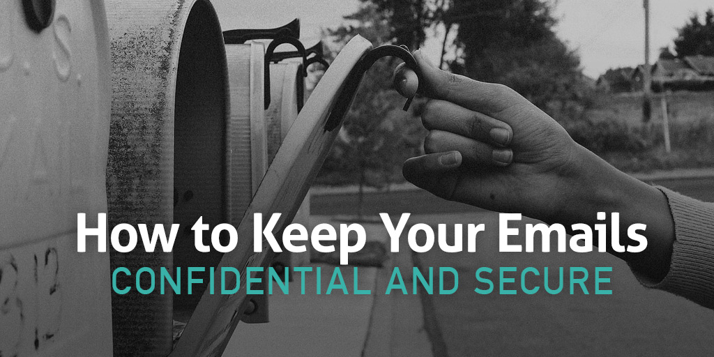 How to Keep Your Emails Confidential and Secure