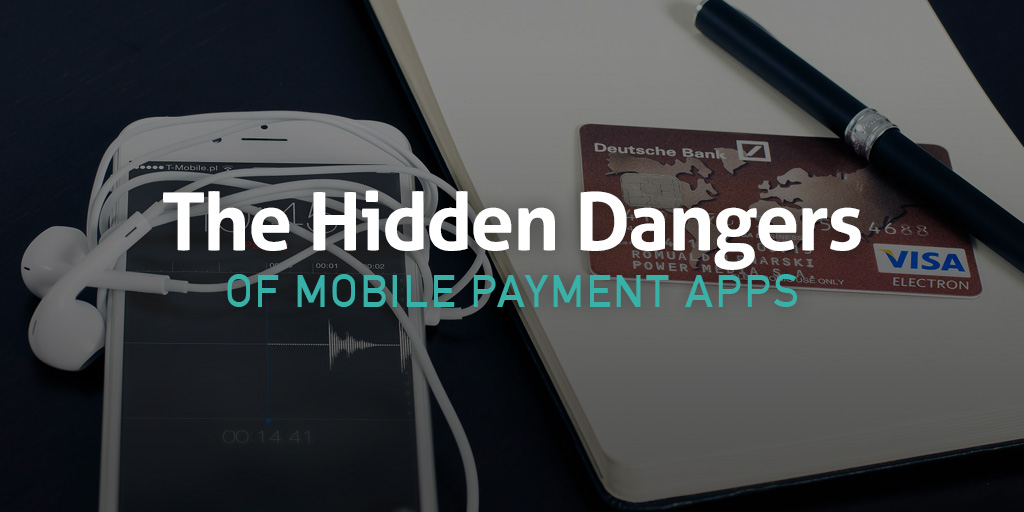 The Hidden Dangers of Mobile Payment Apps