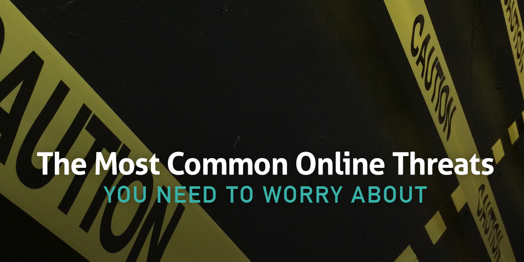 The Most Common Online Threats You Need to Worry About