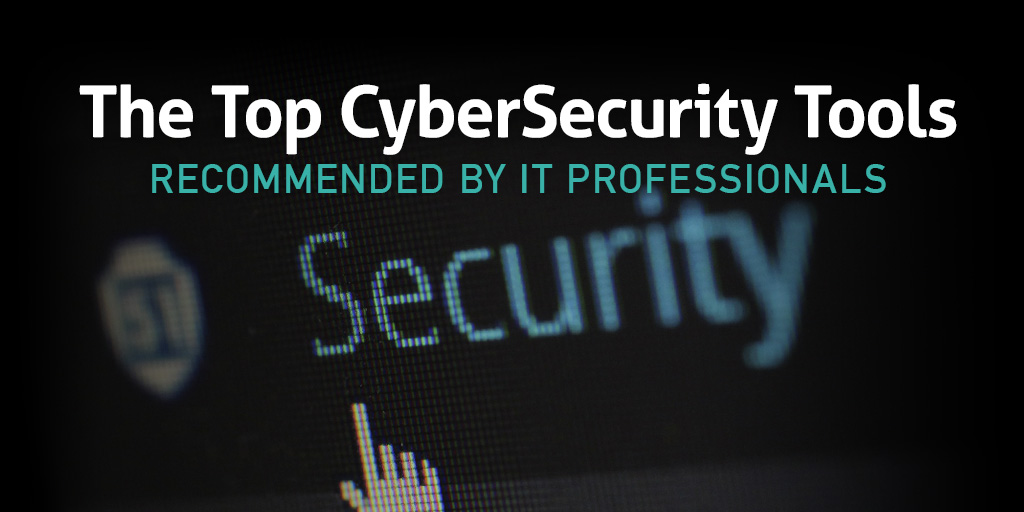 The Top CyberSecurity Tools Recommended by IT Professionals
