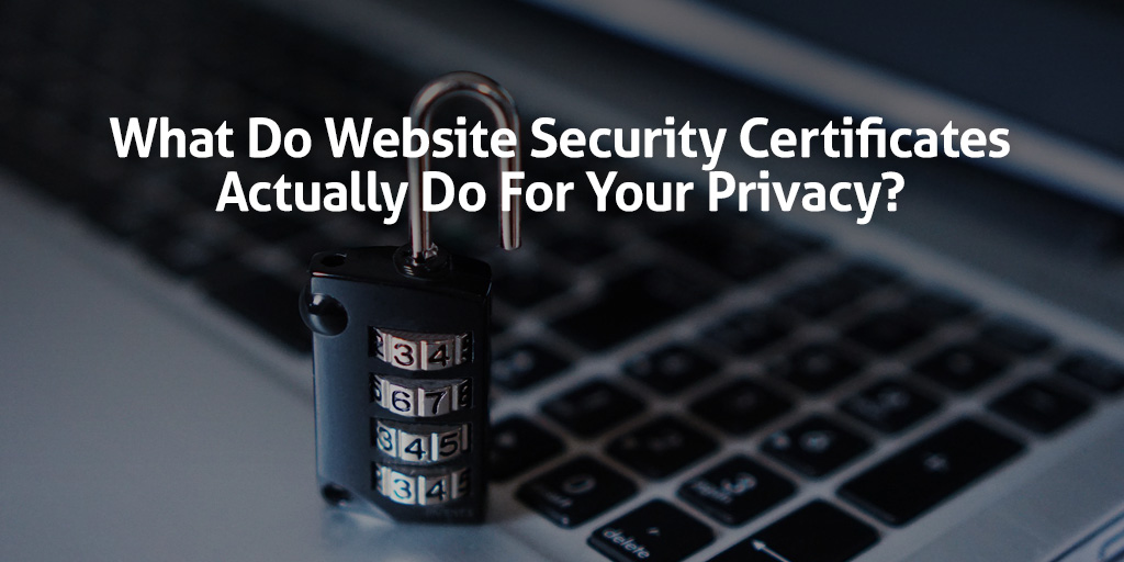 What Do Website Security Certificates Actually Do for Your Privacy?